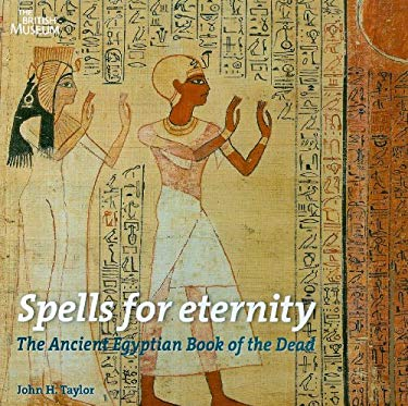 Spells for Eternity: The Ancient Egyptian Book of the Dead 9780714119908