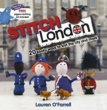 Stitch London: 20 Kooky Ways to Knit the City and More [With Pigeon-Knitting Kit] 9780715338674