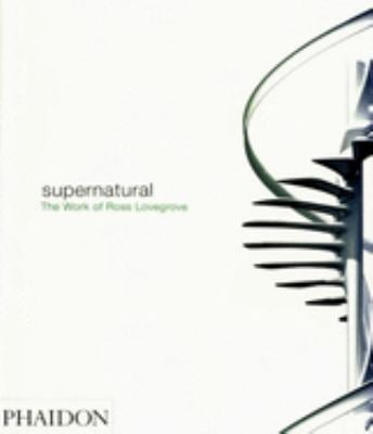 Supernatural: The Work of Ross Lovegrove 9780714847801