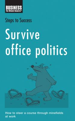 Survive Office Politics: How to Steer a Course Through Minefields at Work 9780713682007