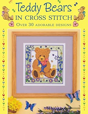 Teddy Bears in Cross Stitch: Over 30 Adorable Designs 9780715329382