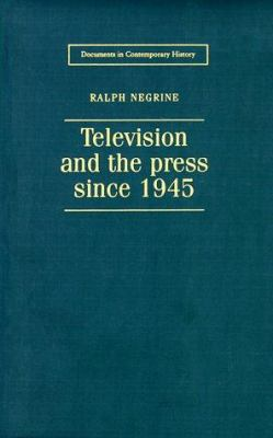 Television and the Press Since 1945 9780719049217