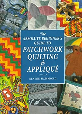 The Absolute Beginner's Guide to Patchwork Quilting and Applique 9780715304792