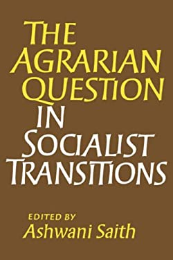 The Agrarian Question in Socialist Transitions 9780714632766