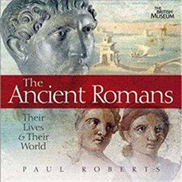 The Ancient Romans: Their Lives and Their World. Paul Roberts 9780714131276