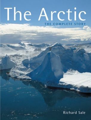 The Arctic: The Complete Story 9780711227071