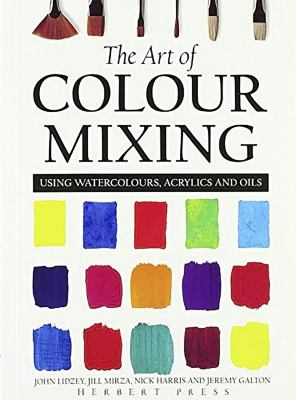 The Art of Colour Mixing: Using Watercolours, Acrylics and Oils 9780713661811