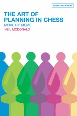 The Art of Planning in Chess: Move by Move 9780713490251