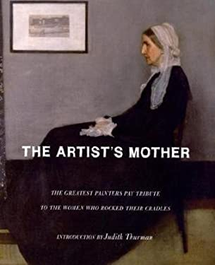 The Artist's Mother: The Greatest Painters Pay Tribute to the Women Who Rocked Their Cradles 9780715638705
