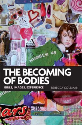 The Becoming of Bodies: Girls, Images, Experience 9780719078217