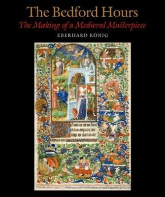The Bedford Hours: The Making of a Medieval Masterpiece 9780712349789