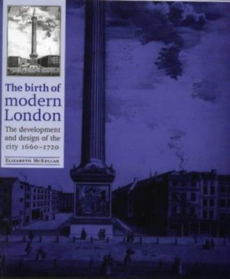 The Birth of Modern London: The Development and Design of the City, 1660-1720 9780719040757