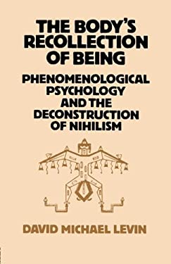 The Body's Recollection of Being: Phenomenological Psychology and the Deconstruction of Nihilism 9780710204783