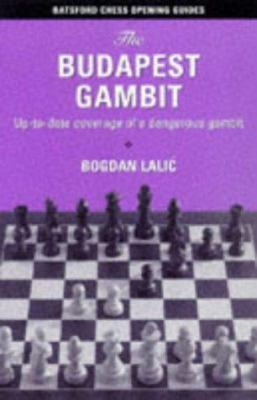 The Budapest Gambit: Up-To-Date Coverage of a Dangerous Gambit