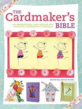The Cardmaker's Bible: 160 Inspirational Card Designs and Definitive Cardmaking Techniques 9780715339121