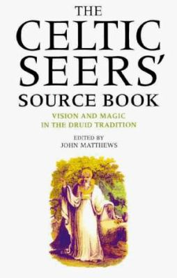 The Celtic Seers' Source Book: Vision and Magic in the Druid Tradition 9780713727807