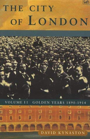 The City of London Vol.2: Golden Years 1890-1914 - Kynaston, David