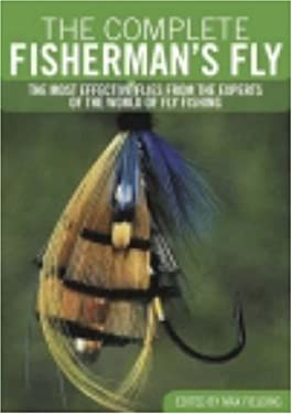 The Complete Fisherman's Fly: The Most Effective Flies from the Experts of the World of Fly-Fishing 9780715325469