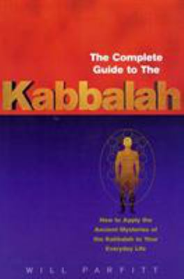 The Complete Guide to the Kabbalah: How to Apply the Ancient Mysteries of the Kabbalah to Your Everyday Life 9780712614184