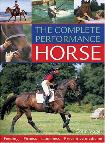 The Complete Performance Horse: Feeding, Fitness, Lameness, Preventive Medicine 9780715323076
