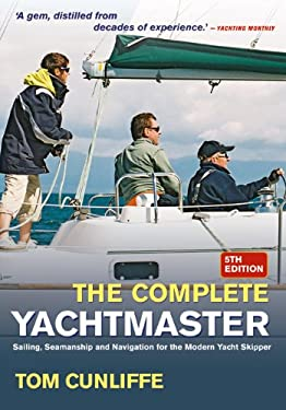 The Complete Yachtmaster: Sailing, Seamanship and Navigation for the Modern Yacht Skipper 9780713676167