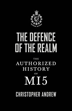 The Defence of the Realm: The Authorized History of Mi5 9780713998856