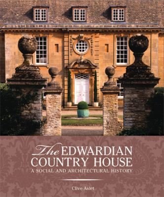 The Edwardian Country House: A Social and Architectural History 9780711233393