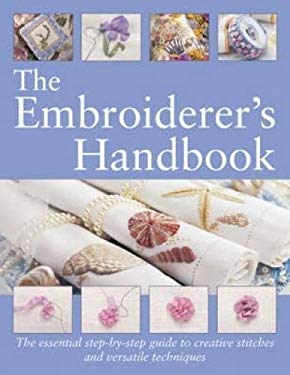 The Embroiderer's Handbook: The Essential Step-By-Step Guide to Creative Stitches and Versatile Techniques 9780715320372