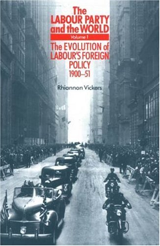 The Evolution of Labour's Foreign Policy, 1900-51 9780719067457