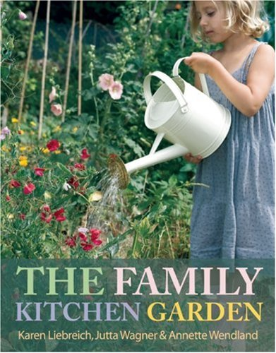 The Family Kitchen Garden: How to Plant, Grow, and Cook Together 9780711228726