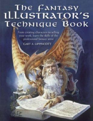 The Fantasy Illustrator's Technique Book: From Creating Characters to Selling Your Work, Learn the Skills of the Professional Fantasy Artist 9780715326862