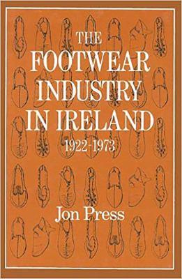 The Footwear Industry in Ireland: 1922-1973 9780716524397