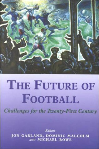 The Future of Football: Challenges for the Twenty-First Century 9780714650685