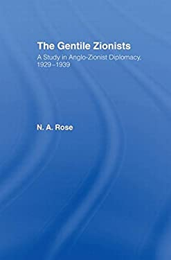 The Gentile Zionists: A Study in Anglo-Zionist Diplomacy 1929-1939 9780714629407