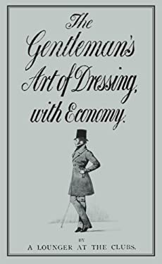 The Gentleman's Art of Dressing, with Economy 9780712358866