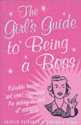 The Girl's Guide to Being a Boss: Valuable Lessons and Smart Suggestions for Making the Most of Managing 9780713677096