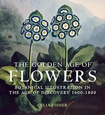 The Golden Age of Flowers: Botanical Illustration in the Age of Discovery 1600-1800 9780712358200
