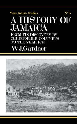 The History of Jamaica: From Its Discovery by Christopher Columbus to the Year 1872 9780714619385