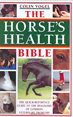The Horse's Health Bible: A Quick-Reference Guide to the Diagnosis of Common Veterinary Problems 9780715312858