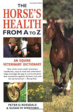 The Horse's Health from A to Z: An Equine Veterinary Dictionary 9780715307144