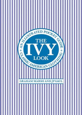 The Ivy Look: Classic American Clothing: An Illustrated Pocket Guide 9780711231382