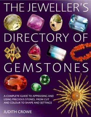The Jeweller's Directory of Gemstones: A Complete Guide to Appraising and Using Precious Stones, from Cut and Colour to Shape and Setting 9780713676563