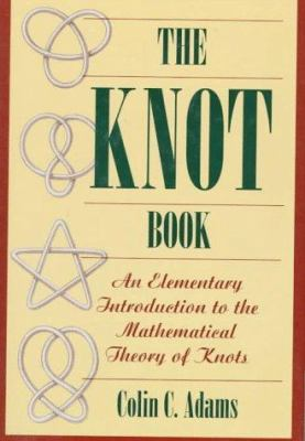 The Knot Book: An Elementary Introduction to the Mathematical Theory of Knots 9780716723936