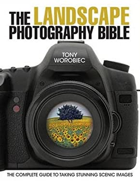 The Landscape Photography Bible: The Complete Guide to Taking Stunning Scenic Images 9780715338711