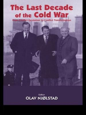 The Last Decade of the Cold War: From Conflict Escalation to Conflict Transformation