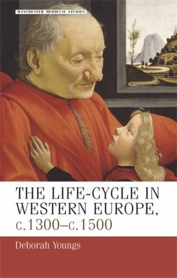 The Life-Cycle in Western Europe, c.1300-c.1500 9780719059162