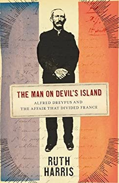The Man on Devil's Island: Alfred Dreyfus and the Affair That Divided France