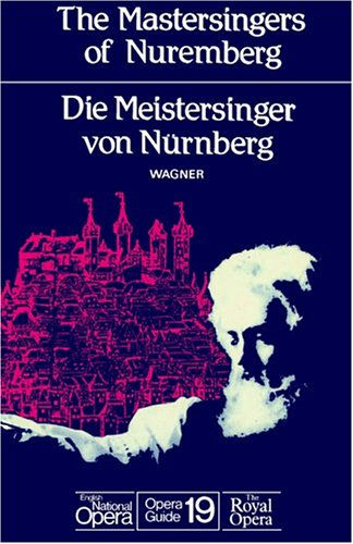 The Mastersingers of Nuremberg (Die Meistersinger Von Nurnberg): English National Opera Guide 19 9780714539614