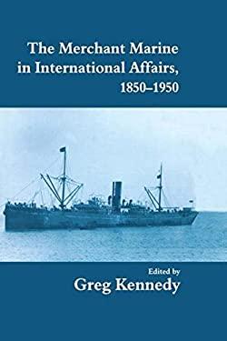 The Merchant Marine in International Affairs, 1850-1950 9780714644714