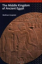 The Middle Kingdom of Ancient Egypt: History, Archaeology and Society